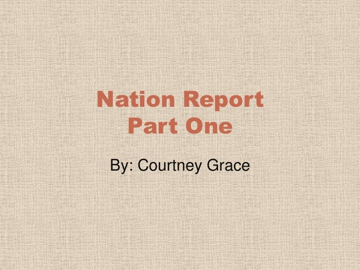 Nation Report Part One<br />By: Courtney Grace<br />