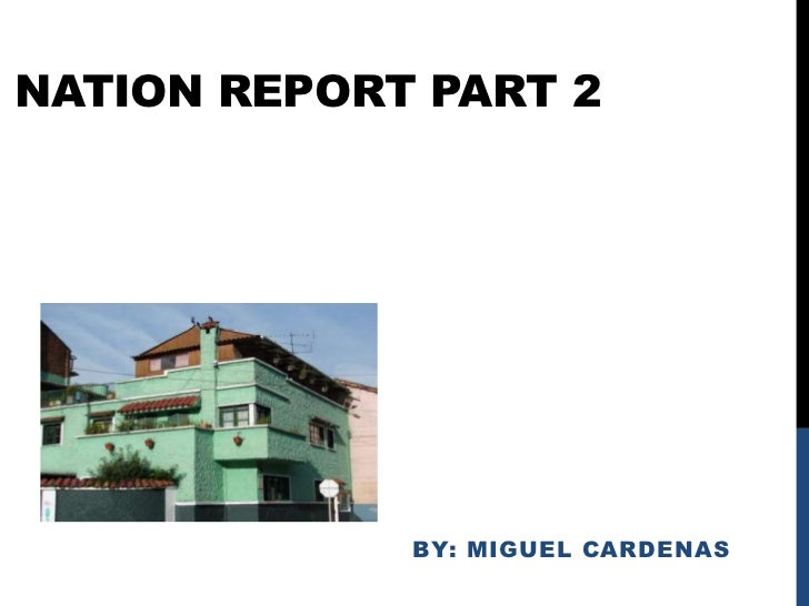 Nation Report Part 2<br />By: miguelCardenas<br />