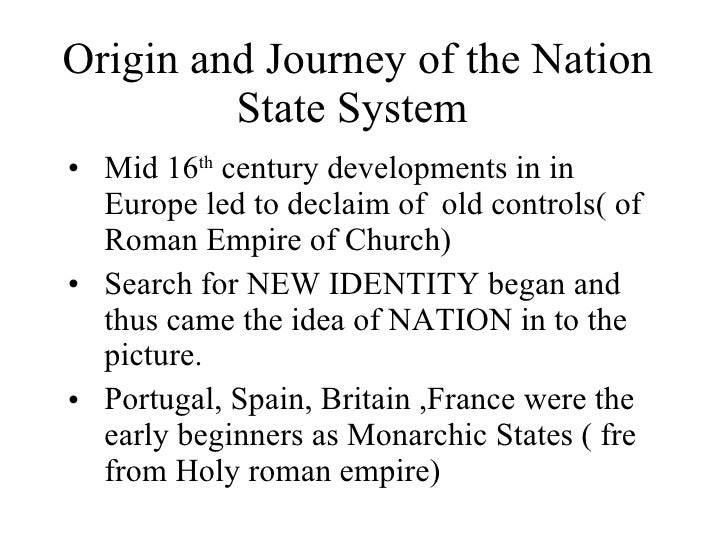 Origin and Journey of the Nation State System  <ul><li>Mid 16 th  century developments in in Europe led to declaim of  old...