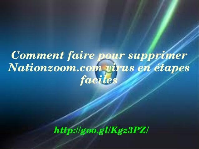 Commentfairepoursupprimer Nationzoom.comvirusenétapes faciles  http://goo.gl/Kgz3PZ/