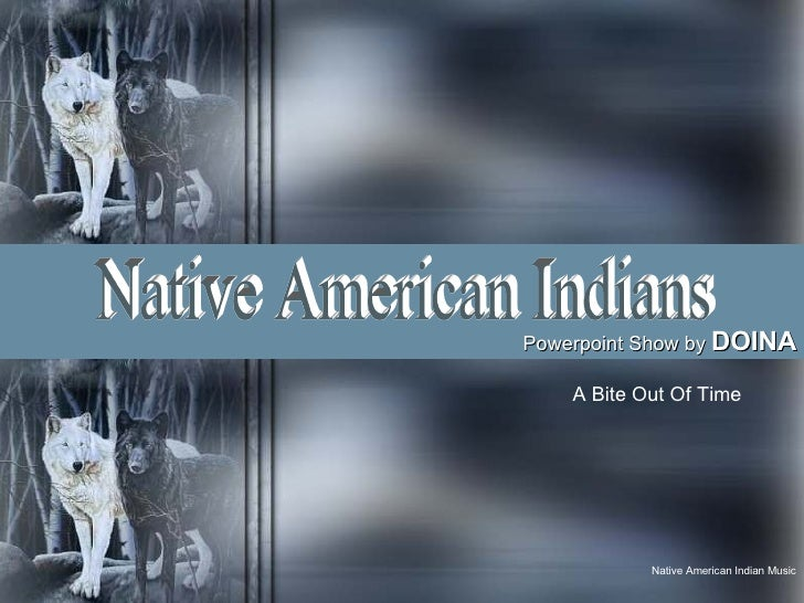 Native American Indians Powerpoint Show by  DOINA A Bite Out Of Time  Native American Indian Music