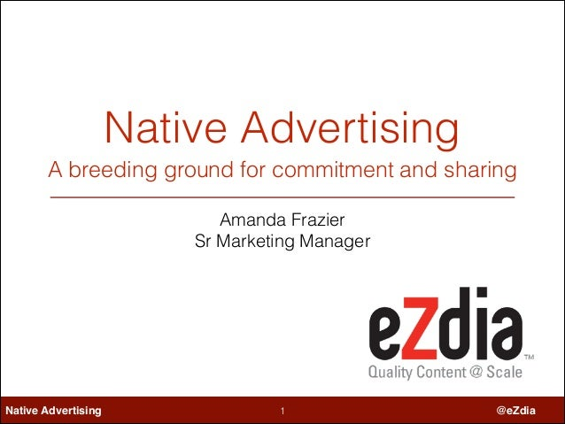 Native Advertising A breeding ground for commitment and sharing Amanda Frazier Sr Marketing Manager  Native Advertising  !...