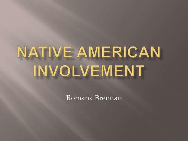 Native American Involvement <br />Romana Brennan<br />