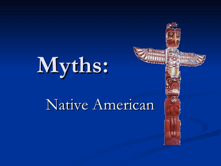 native american myths Native american religion, mythology and folklore are covered extensively at this site: aztecs californian inuit maya plains northeastern iroquois.