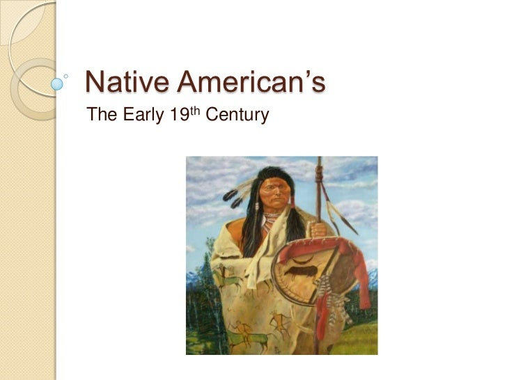 native americans in the 19th and In the late 18th and early 19th centuries, indians still lived in villages where  several native groups, european traders, and mixed-ancestry (métis) people  carried.