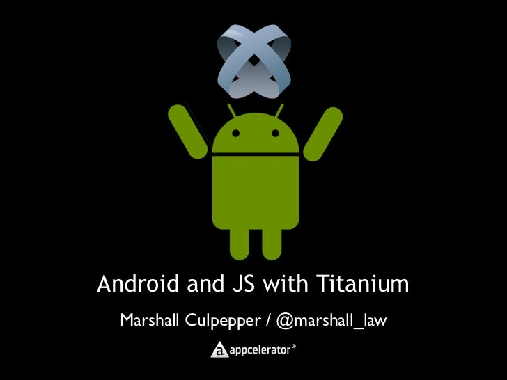 Android and JS with Titanium  Marshall Culpepper / @marshall_law