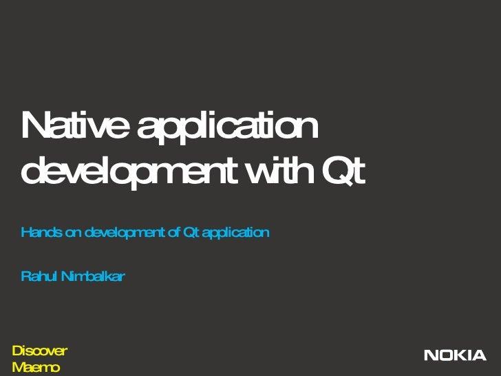 Native application development with Qt Hands on development of Qt application Rahul Nimbalkar