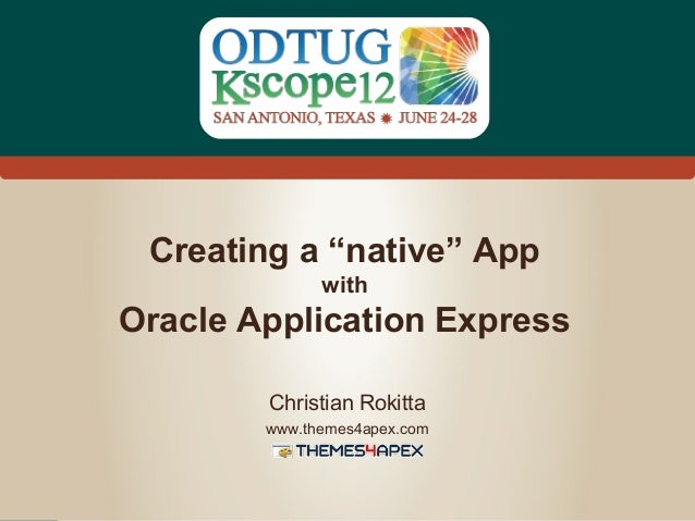"""#Kscope Creating a """"native"""" App with Oracle Application Express Christian Rokitta www.themes4apex.com"""