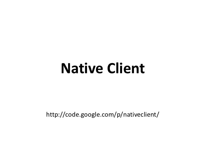 Native Clienthttp://code.google.com/p/nativeclient/