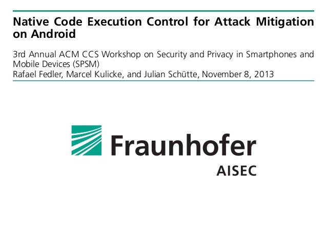 Native Code Execution Control for Attack Mitigation on Android 3rd Annual ACM CCS Workshop on Security and Privacy in Smar...