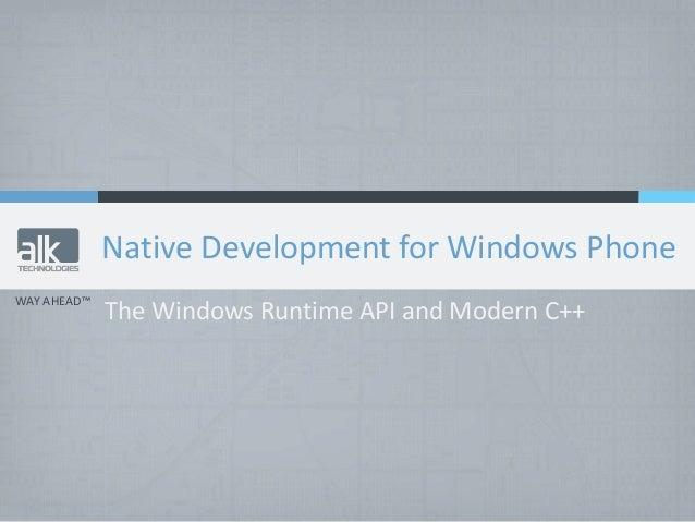 WAY AHEAD™ Native Development for Windows Phone The Windows Runtime API and Modern C++