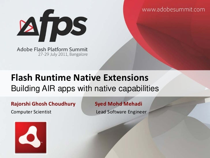 Flash Runtime Native ExtensionsBuilding AIR apps with native capabilitiesRajorshi Ghosh Choudhury   Syed Mohd MehadiComput...