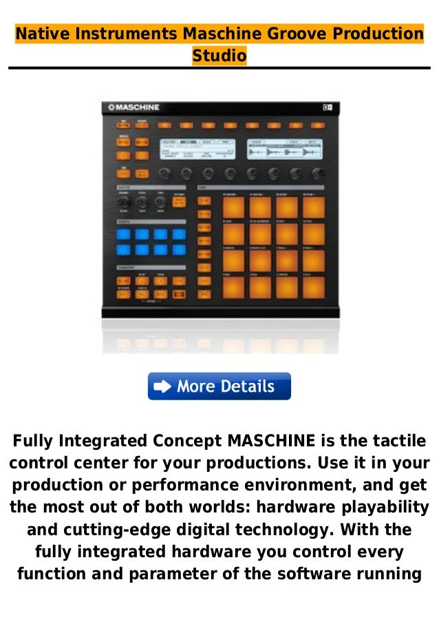 Native Instruments Maschine Groove ProductionStudioFully Integrated Concept MASCHINE is the tactilecontrol center for your...