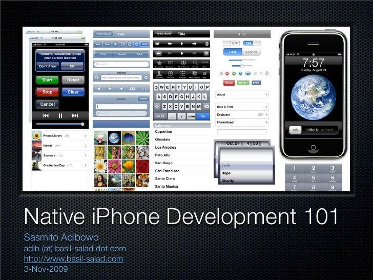 Native iPhone Development 101 Sasmito Adibowo adib (at) basil-salad dot com http://www.basil-salad.com 3-Nov-2009