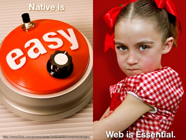 Native is                         Native ishttp://www.flickr.com/photos/raster/5462062551/in/photostream/   Web is Essential.