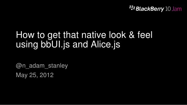 Native look and feel bbui & alicejs