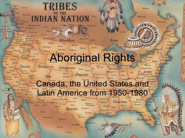 Aboriginal Rights Canada, the United States and Latin America from 1950-1980