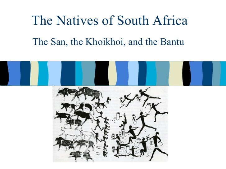 The Natives of South AfricaThe San, the Khoikhoi, and the Bantu