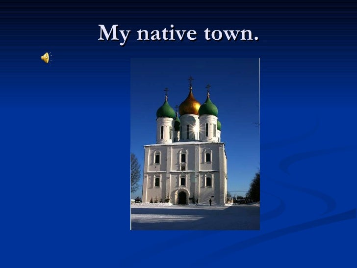 My native town.