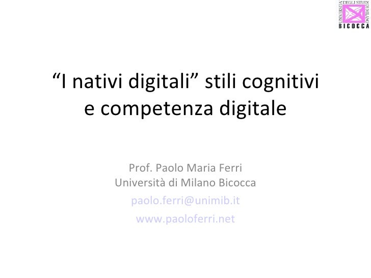 """"""" I nativi digitali"""" stili cognitivi e competenza digitale Prof. Paolo Maria Ferri Università di Milano Bicocca [email_add..."""