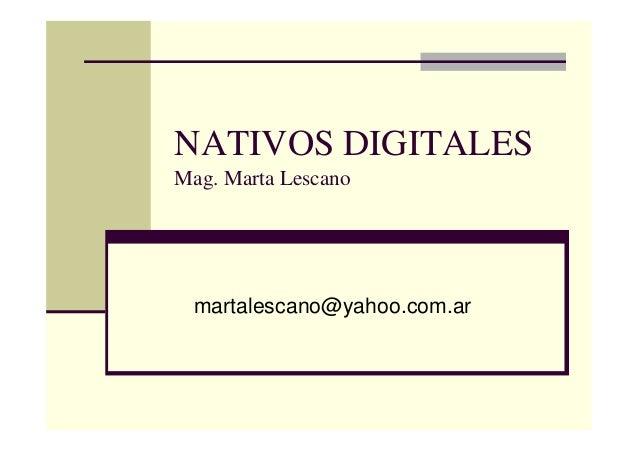 NATIVOS DIGITALES Mag. Marta Lescano martalescano@yahoo.com.ar
