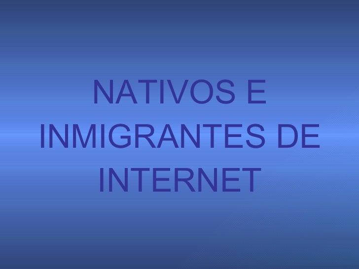NATIVOS E   INMIGRANTES DE   INTERNET