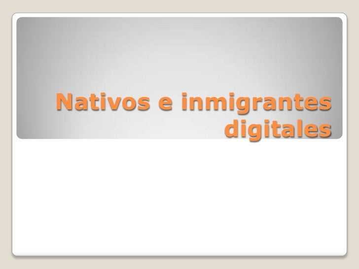 Nativos e inmigrantes digitales<br />