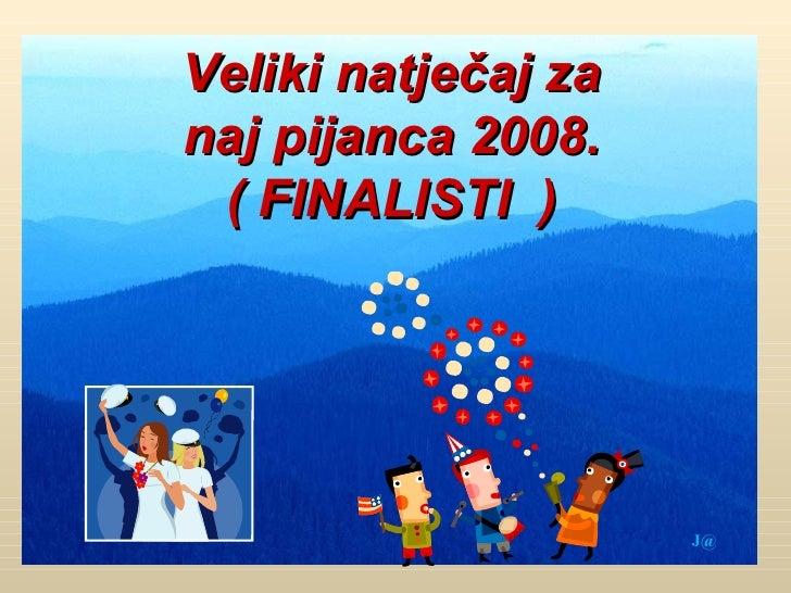 Veliki natječaj za naj pijanca 2008. (  FINALIST I  ) J@