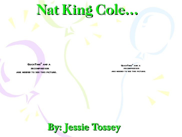 Nat King Cole… By: Jessie Tossey