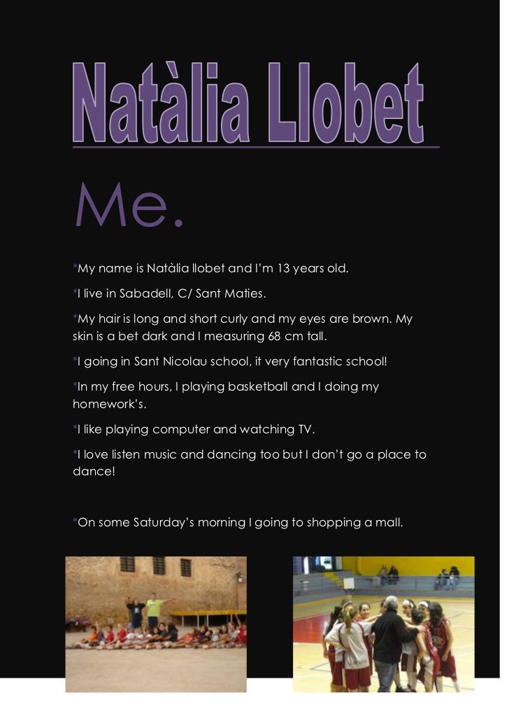 Me.<br />*My name is Natàlia llobet and I'm 13 years old.<br />*I live in Sabadell, C/ Sant Maties.<br />*My hair is long ...