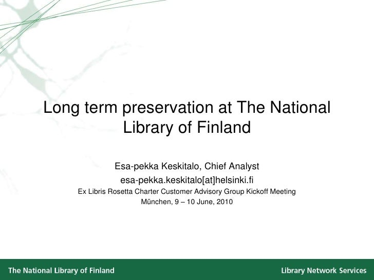 Long term preservation at The National Library of Finland<br />Esa-pekka Keskitalo, Chief Analyst<br />esa-pekka.keskitalo...