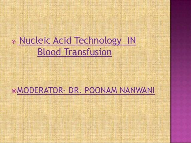  Nucleic Acid Technology IN Blood Transfusion MODERATOR- DR. POONAM NANWANI