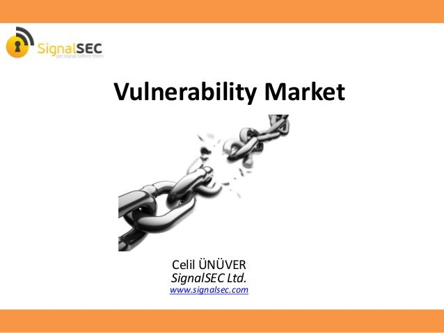 Vulnerability Market Celil ÜNÜVER SignalSEC Ltd. www.signalsec.com