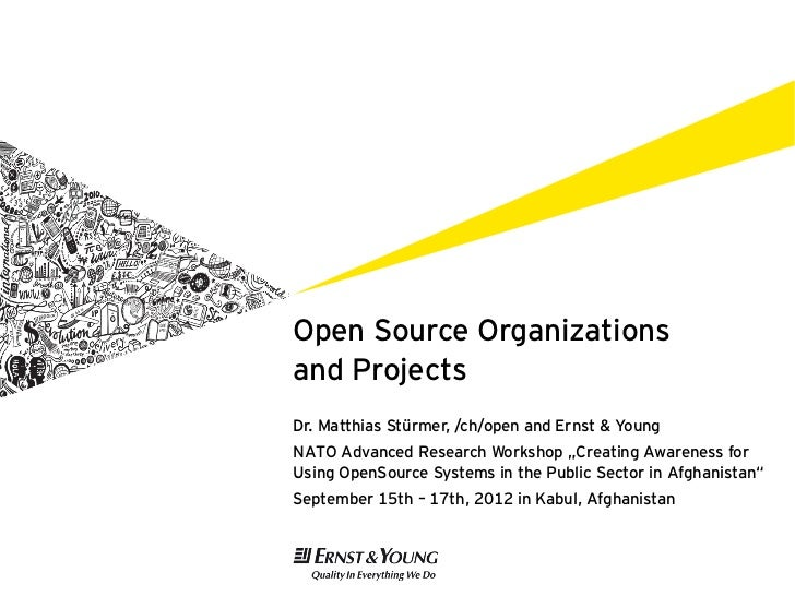 "Open Source Organizationsand ProjectsDr. Matthias Stürmer, /ch/open and Ernst & YoungNATO Advanced Research Workshop ""Crea..."