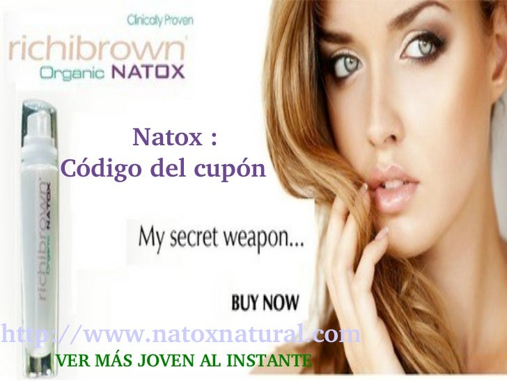 Natox:    Códigodelcupónhttp://www.natoxnatural.com                     VERMÁSJOVENALINSTANTE