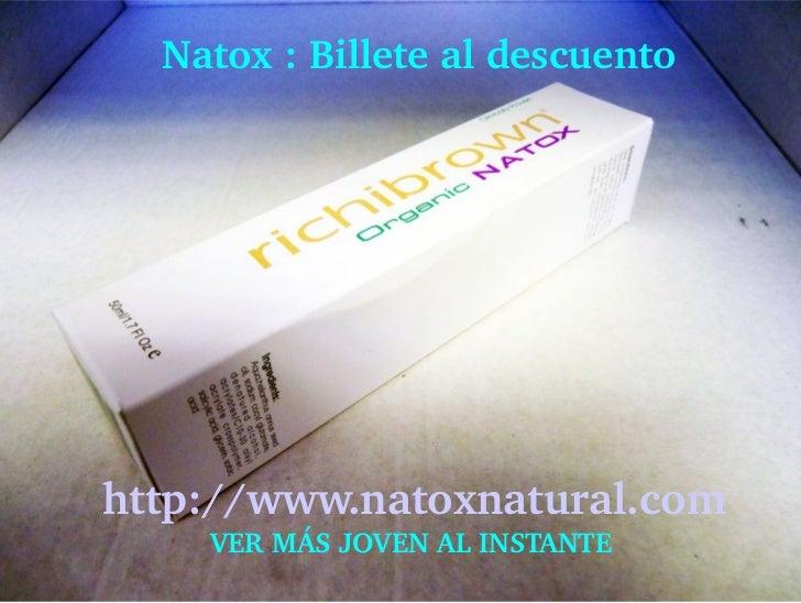 Natox:Billetealdescuentohttp://www.natoxnatural.com     VERMÁSJOVENALINSTANTE
