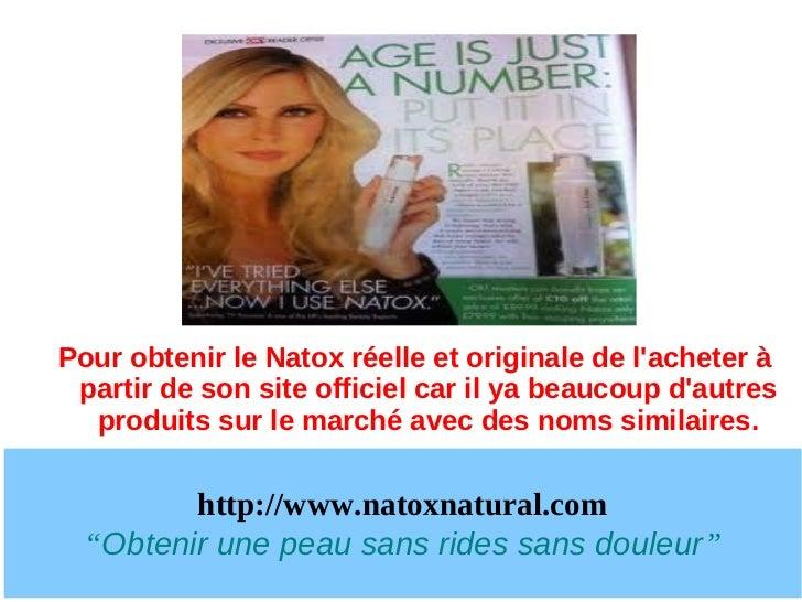 Pour obtenir le Natox réelle et originale de lacheter à partir de son site officiel car il ya beaucoup dautres  produits s...