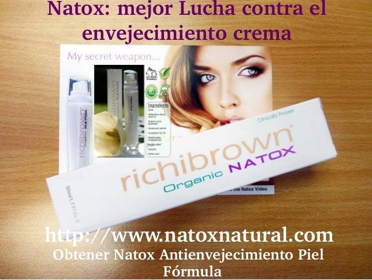 Natox:mejorLuchacontrael    envejecimientocremahttp://www.natoxnatural.com ObtenerNatoxAntienvejecimientoPiel...