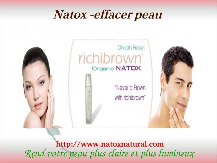 Natox -effacer peau        http://www.natoxnatural.comRendvotrepeauplusclaireetpluslumineux