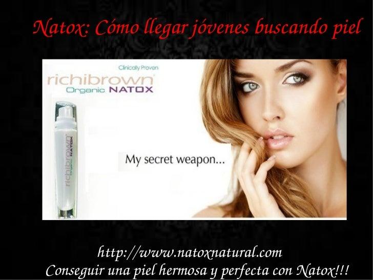 Natox:Cómollegarjóvenesbuscandopiel         http://www.natoxnatural.com ConseguirunapielhermosayperfectaconNa...