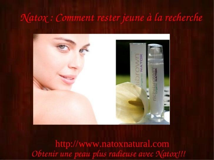 Natox:Commentresterjeuneàlarecherche        http://www.natoxnatural.com  ObtenirunepeauplusradieuseavecNatox!!!