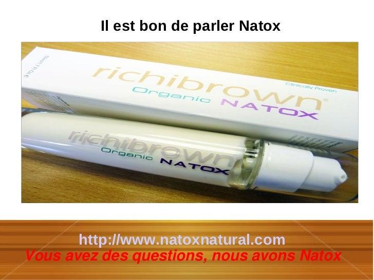 Il est bon de parler Natox       http://www.natoxnatural.com                    fhVous avez des questions, nous avons Natox