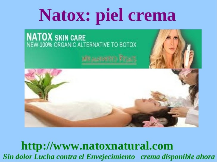 Natox: piel crema     http://www.natoxnatural.comSin dolor Lucha contra el Envejecimiento crema disponible ahora
