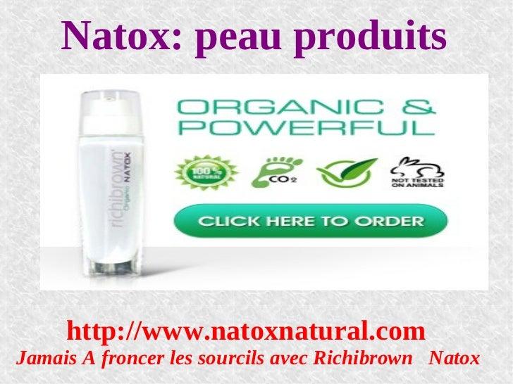 Natox: peau produits     http://www.natoxnatural.comJamais A froncer les sourcils avec Richibrown Natox
