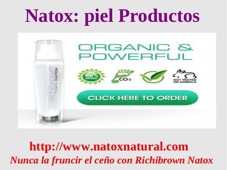 Natox: piel Productos    http://www.natoxnatural.comNunca la fruncir el ceño con Richibrown Natox
