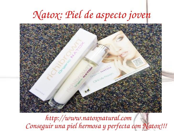 Natox:Pieldeaspectojoven      http://www.natoxnatural.comConseguirunapielhermosayperfectaconNatox!!!