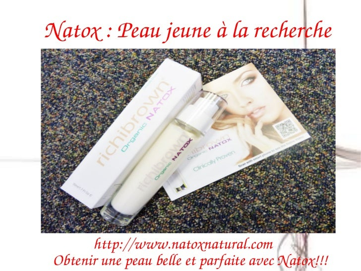 Natox:Peaujeuneàlarecherche       http://www.natoxnatural.com ObtenirunepeaubelleetparfaiteavecNatox!!!