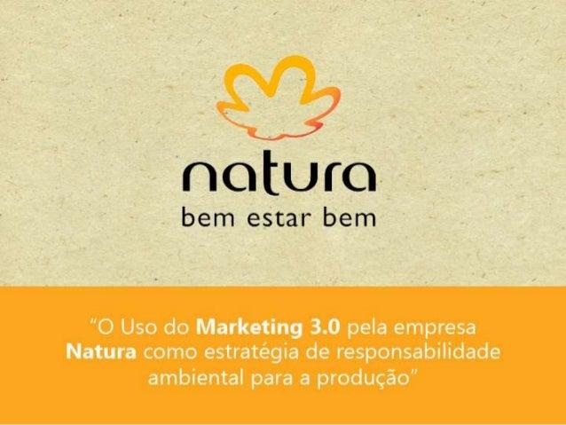 O uso do Marketing 3.0 pela empresa Natura como estratégia de responsabilidade ambiental para a produção
