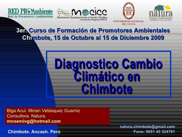 Diagnostico Cambio Climático en  Chimbote  Blga Acui. Mirian Velásquez Guarniz  Consultora. Natura. [email_address]   3er....