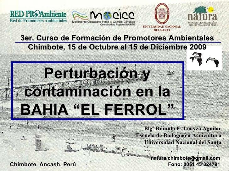 """Perturbación y contaminación en la  BAHIA """"EL FERROL"""" Blgº Rómulo E. Loayza Aguilar Escuela de Biología en Acuicultura Uni..."""